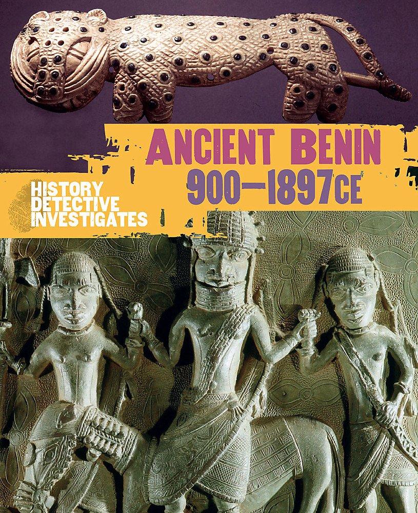 Read Online Benin 900-1897 Ce (History Detective Investigates) pdf