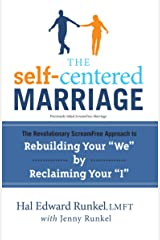 """The Self-Centered Marriage: The Revolutionary ScreamFree Approach to Rebuilding Your """"We"""" by Reclaiming Your """"I"""" Paperback"""