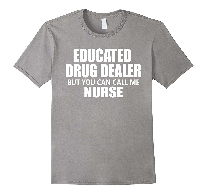 Educated Drug Dealer But You Can Call Me Nurse Shirt