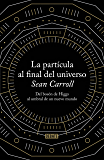 La partícula al final del universo: Del bosón de Higgs al umbral de un nuevo mundo