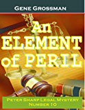 AN ELEMENT OF PERIL: Peter Sharp Legal Mystery #10 (Peter Sharp Legal Mysteries)