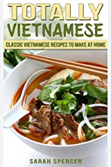 Totally Vietnamese: Classic Vietnamese Recipes to Make at Home Kindle Edition