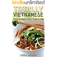 Totally Vietnamese: Classic Vietnamese Recipes to Make at Home