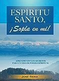 Espíritu Santo, ¡Sopla En Mí!: Aprendiendo los secretos para una vida de poder espiritual (Spanish Edition)