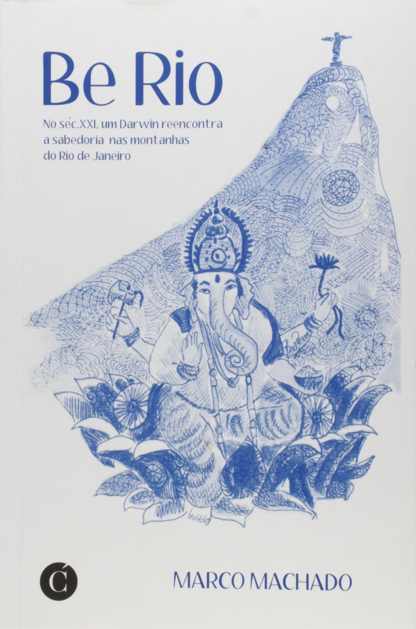 Download Be Rio: No Seculo Xxi, Um Darwin Reencontra a Sabedoria nas Montanhas do Rio de Janeiro ebook