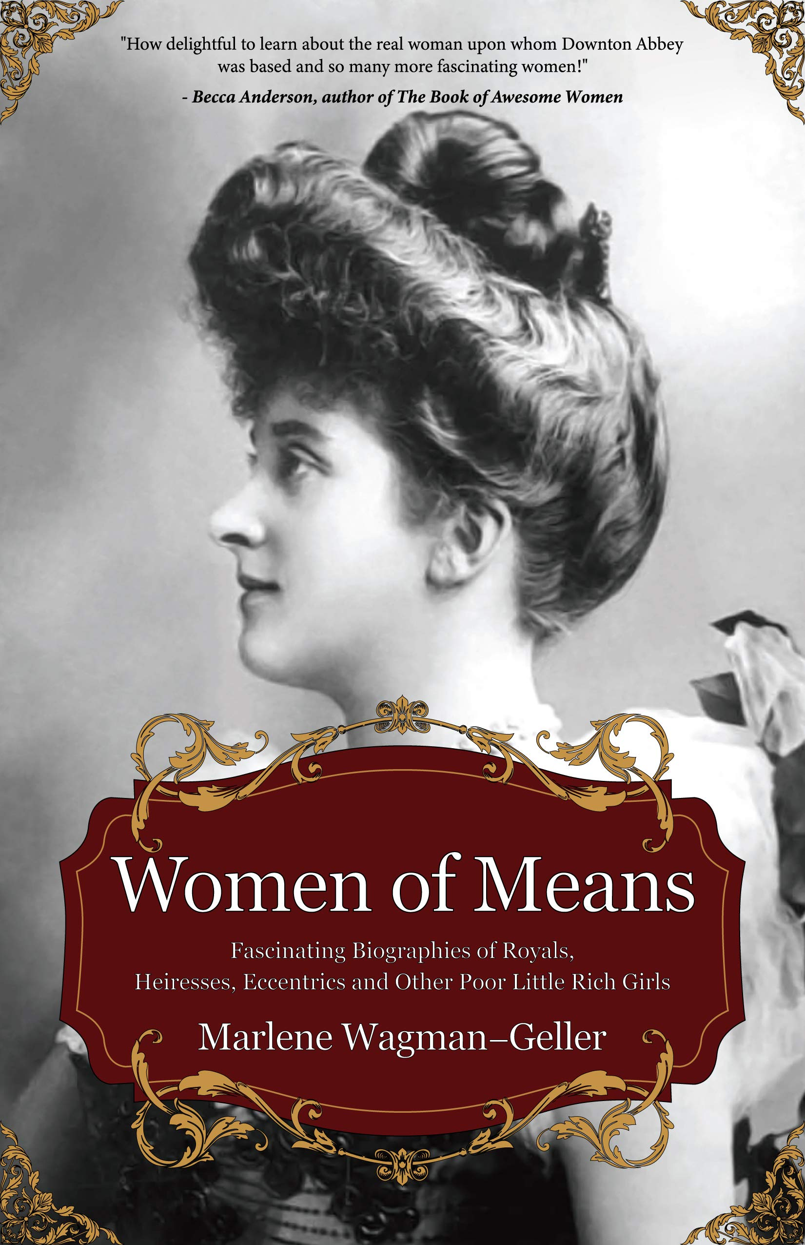 Women of Means: The Fascinating Biographies of Royals, Heiresses, Eccentrics and Other Poor Little Rich Girls (Bios of Royalty and Rich & Famous, for Fans of Lady in Waiting) pdf epub