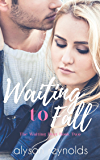 Waiting to Fall: Book Two of the Waiting Duet