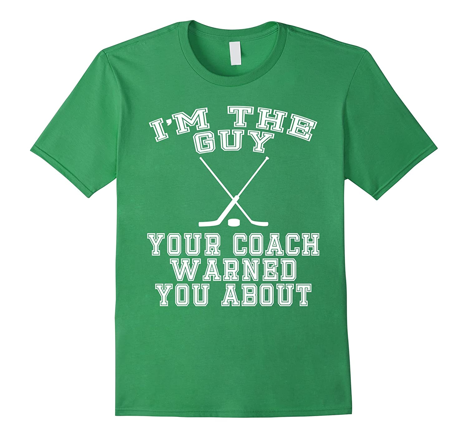 Im The Guy Your Coach Warned You About Hockey T Shirt Funny-Vaci