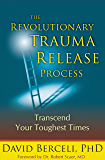 The Revolutionary Traume Release Process: Transcend Your Toughest Times