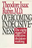 Overcoming Indecisiveness: The Eight Stages of Effective Decision Making