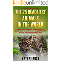 Deadliest Animals : 25 Most Deadly Animals In The World That You Should Know!: Incredible Facts & Images Of Some Of The…