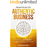 Principles of Authentic Business: Create a Sustainable Livelihood from the Heart