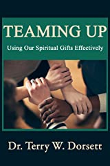 Teaming Up: Using Our Spiritual Gifts Effectively Kindle Edition