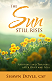 The Sun Still Rises: Surviving and Thriving after Grief and Loss