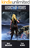 Legacy Of Ashes: A Post-Apocalyptic Dystopian Adventure (Earth's Ashes Series Book 1)