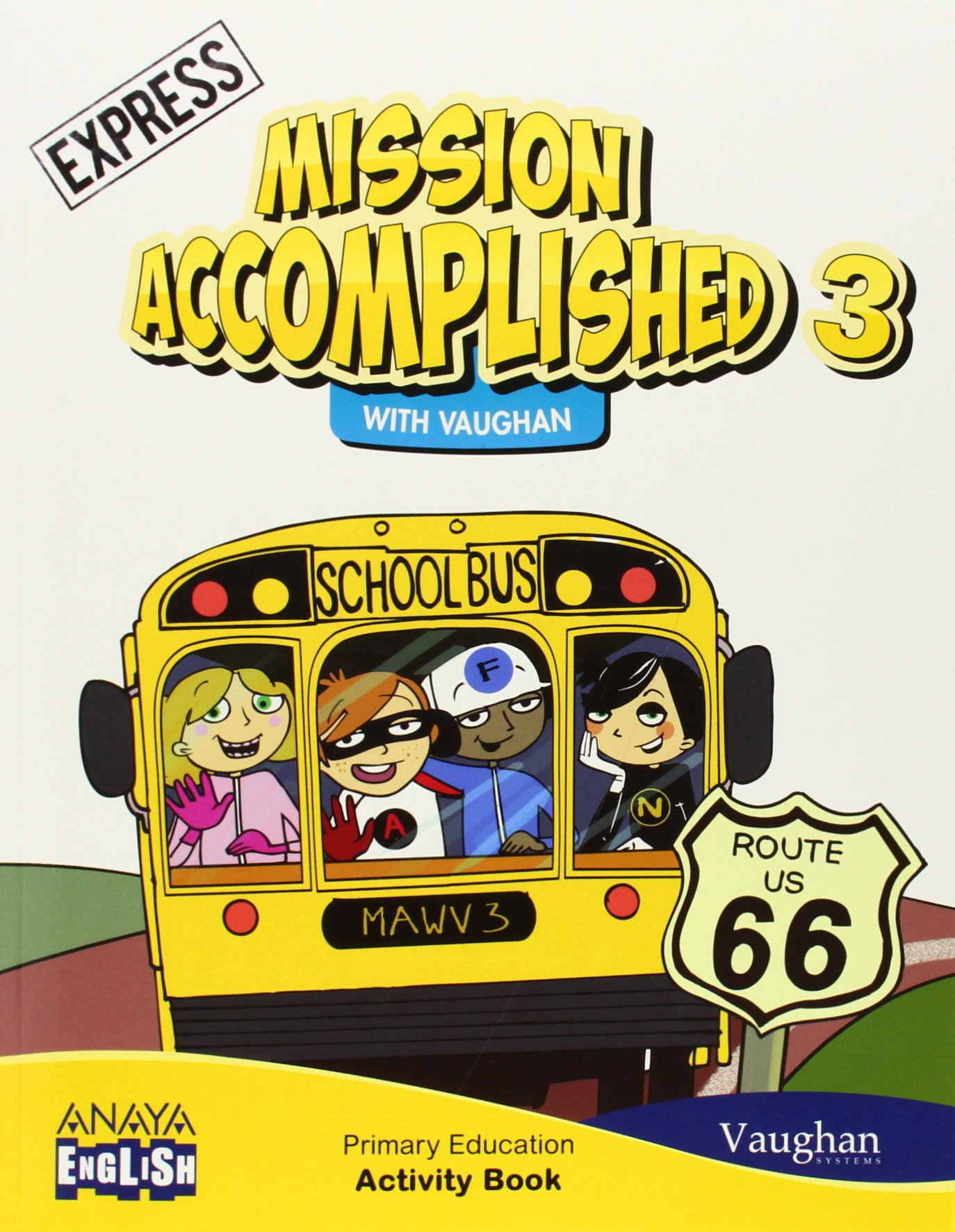Mission Accomplished 3. Express. Activity Book. (Anaya English) - 9788467848427 Tapa blanda – 19 may 2014 Vaughan Systems ANAYA EDUCACIÓN 8467848421 YQ
