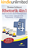 Rhetorik 4in1 Teil 2: Mehr erreichen durch Kleinigkeiten (Besser wirken, Optimale Kritik, Präsentieren, 77 x Motivation) (Kleinigkeiten-Ratgeber)