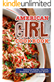 American Girl Cookbook: Delicious Snacks, Dinners, Breakfast, Lunches and More!