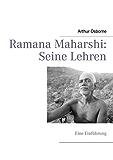 Ramana Maharshi: Seine Lehren: Eine Einführung