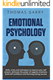 Emotional Psychology: Skills, Tricks, and Techniques to Improve Your Self-Esteem, Eliminate the Power to Negative Emotions, Build Self-Confidence and Find Long-Lasting Success (Lead yourself Book 4)