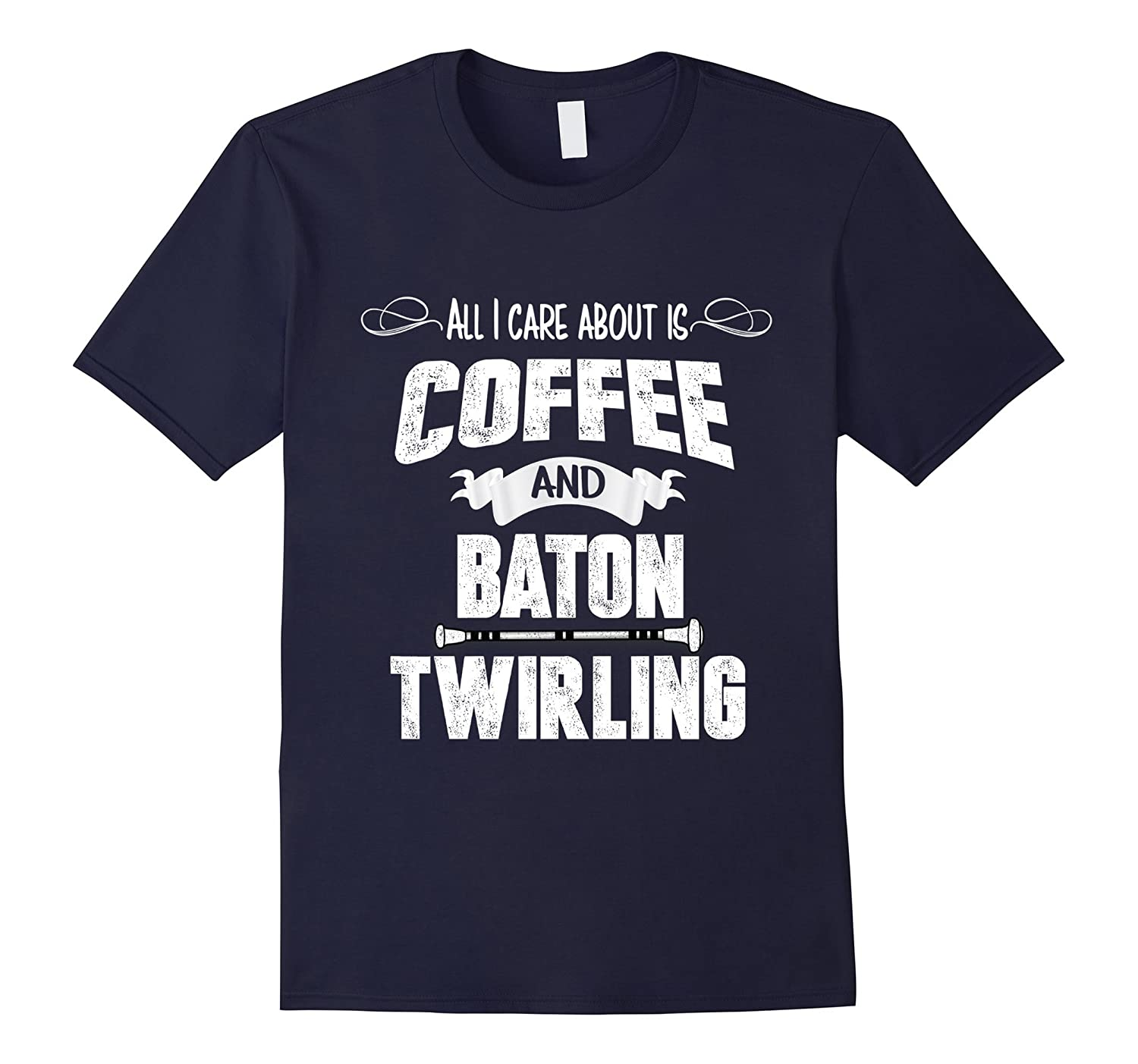 All I Care About is Coffee and Baton Twirling T-Shirt-CL