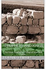Prophets and Kings: The Great Prophets and Kings of Israel and Judah Kindle Edition