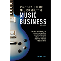 What They'll Never Tell You About the Music Business, Third Edition: The Complete Guide for Musicians, Songwriters… book cover