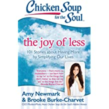 Chicken Soup for the Soul: The Joy of Less: 101 Stories about Having More by Simplifying Our Lives Apr 19, 2016