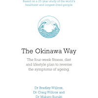 The Okinawa Way: How to Improve Your Health And Longevity Dramatically