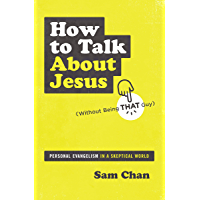 How to Talk about Jesus (Without Being That Guy): Personal Evangelism in a Skeptical World