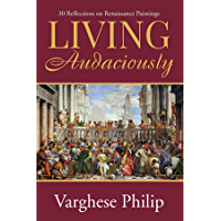 Living Audaciously : 30 Reflections on Renaissance Paintings