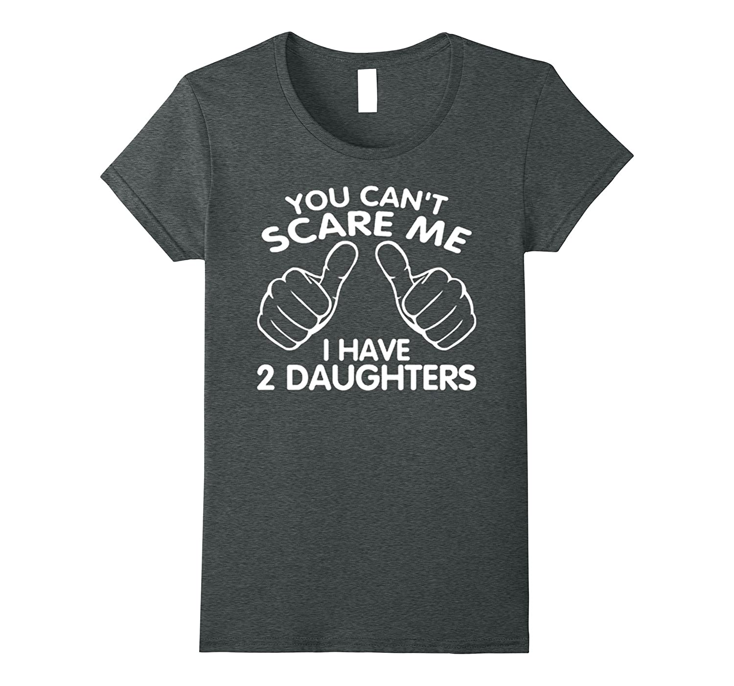 Mens You Can't Scare Me I Have Two Daughters T-Shirt Father'-Awarplus
