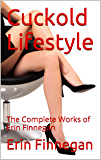 Cuckold Lifestyle: The Complete Works of Erin Finnegan