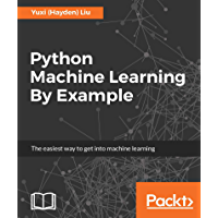 Python Machine Learning By Example: The easiest way to get into machine learning