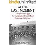 At the Last Moment : The Jewish Struggle for Emigration from Poland before the Holocaust