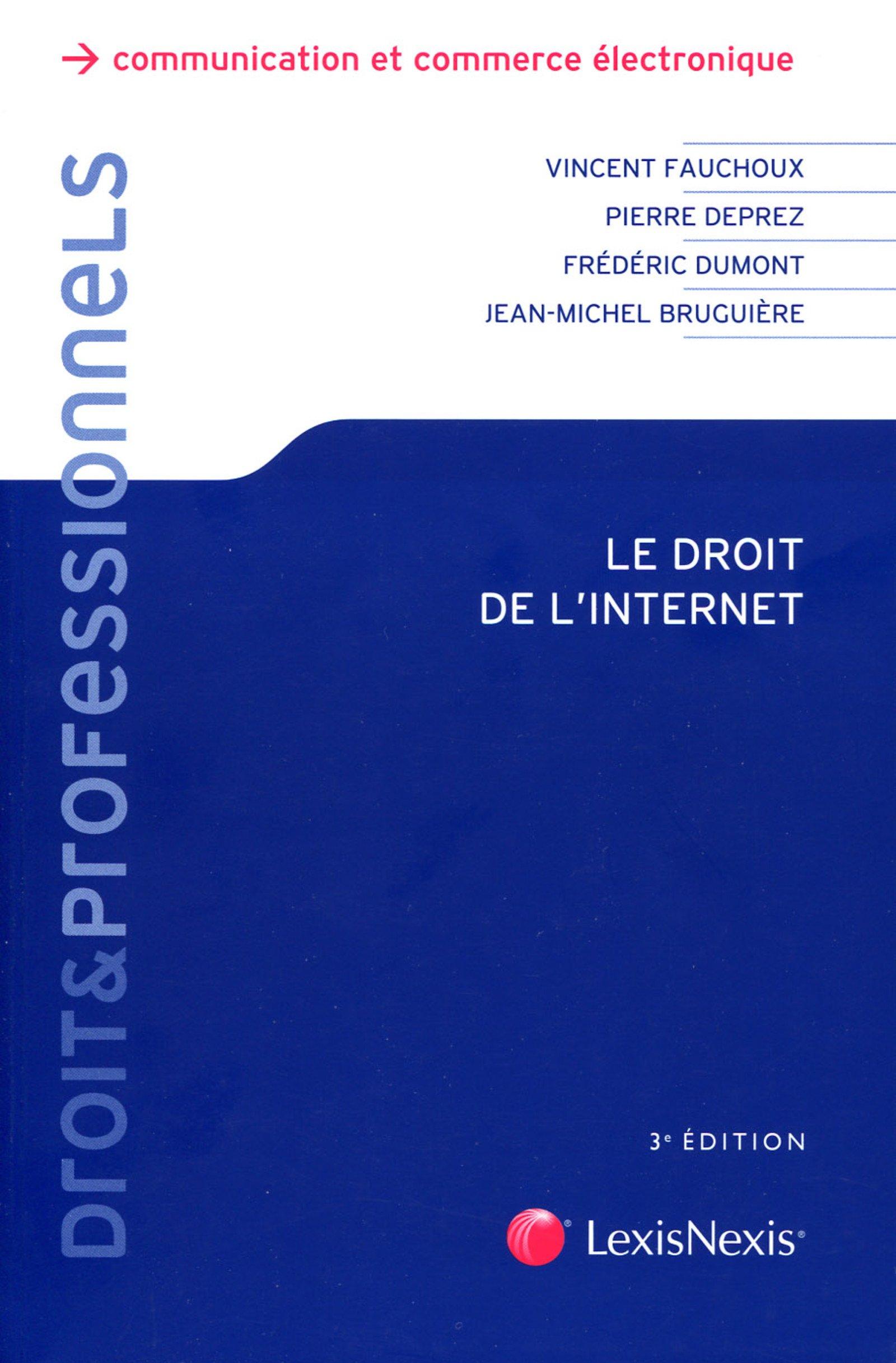 """Résultat de recherche d'images pour """"Le droit de l'Internet / Fauchoux, Vincent ; Deprez, Pierre; Dumont, Frédéric; Bruguière, Jean-Michel"""""""