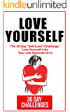 "Love Yourself: The 30 Day Challenge To ""Self Love"": Love Yourself Like Your Life Depends On It (English Edition)"