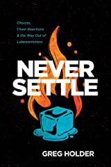 Never Settle: Choices, Chain Reactions, and the Way Out of Lukewarminess Kindle Edition