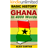 Basic History: Ghana in 4,000 Words (Basic History, Ghana History, History Study Guide Book 1)
