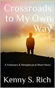 Crossroads to My Own Way: A Visionary & Metaphysical Short Story