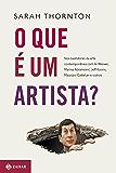 O que é um artista?: Nos bastidores da arte contemporânea com Ai Weiwei, Marina Abramovic, Jeff Koons, Maurizio Cattelan