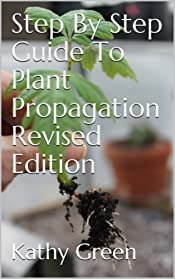 Step By Step Guide To Plant Propagation Revised Edition