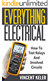 Everything Electrical: How To Test Relays And Involved Circuits (Revised Edition 5/10/2017) (English Edition)