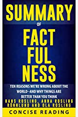 Summary of Factfulness By Hans Rosling, Anna Rosling Rönnlund and Ola Rosling: Ten Reasons We're Wrong About the World--and Why Things Are Better Than You Think Kindle Edition