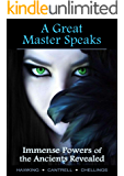 A Great Master Speaks, Immense Powers of the Ancients Revealed: The True Secrets of Dynastic Egypt (English Edition)
