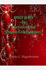 HOLY DAYS ~Vs~ Christianized Pagan Celebrations Kindle Edition