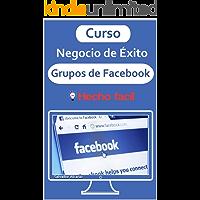 Curso Negocio de Éxito en Grupos de Facebook : Cómo comenzar, lanzar y hacer crecer su propio grupo de Facebook próspero para su negocio.