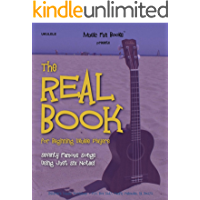 The Real Book for Beginning Ukulele Players: Seventy Famous Songs Using Just Six Notes