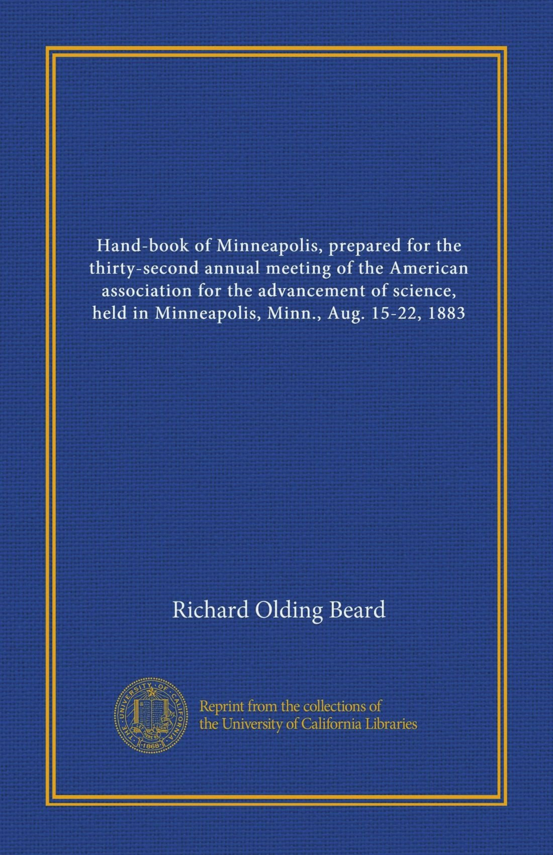 Hand-book of Minneapolis, prepared for the thirty-second annual meeting of the American association for the advancement of science, held in Minneapolis, Minn., Aug. 15-22, 1883 pdf epub