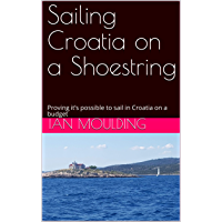 Sailing Croatia on a Shoestring: Proving it's possible to sail in Croatia on a budget (English Edition)